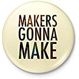 Makers Gonna Make - Artists' Badge With Safety-pin Back