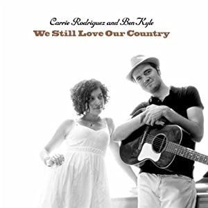 Carrie Rodriguez and Ben Kyle, We Still Love Our Country