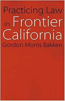 Practicing Law in Frontier California (Law in the American