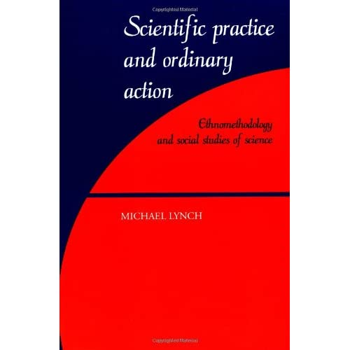Scientific Practice and Ordinary Action: Ethnomethodology and Social Studies of