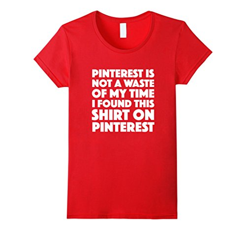 Pinterest is not a Waste of my Time – Funny T-shirt – Dark – Female Small – Red
