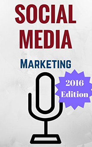 Social Media Marketing: Proven Marketing Strategies and Techniques That You Can Use To Dominate Facebook, Twitter, LinkedIn, YouTube, Instagram and More (Social Media Marketing 2016)