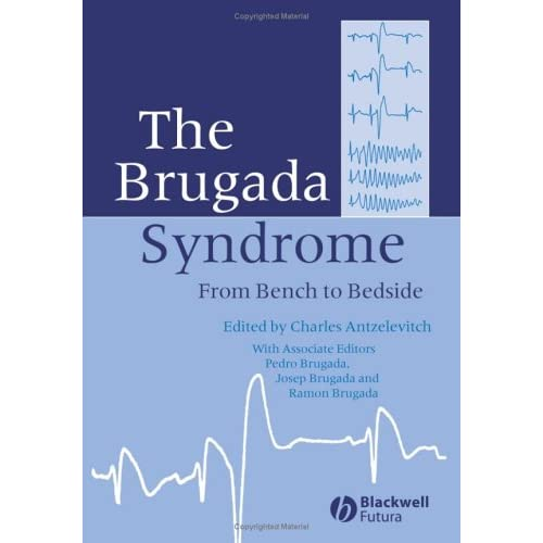 The Brugada Syndrome: From Bench To Bedside Brugada, J. (Editor)/ Brugada, Pedro