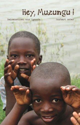 Hey, Muzungu!: Reisenotizen aus Uganda