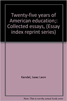 Twenty-five years of American education;: Collected essays