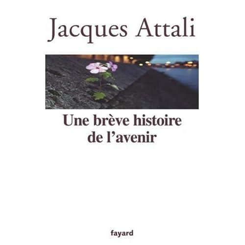Jacques Attali - Une brève histoire de l'avenir (Fayard 2008)