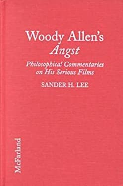 Woody Allen's Angst : Philosophical Commentaries on His Serious Films