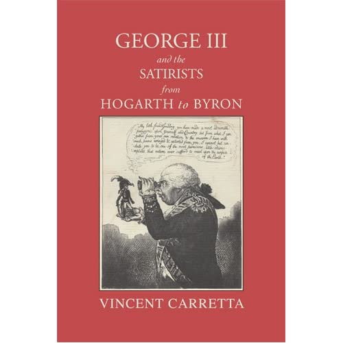 George III and the Satirists from Hogarth to Byron Vincent Carretta