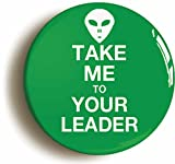 Take Me To Your Leader Alien Button Pin (Size is 1inch Diameter) Funny ET Roswell UFO