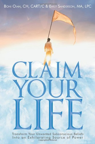 Learn more about the book, Claim Your Life: Transform Your Unwanted Subconscious Beliefs Into an Exhilarating Source of Power