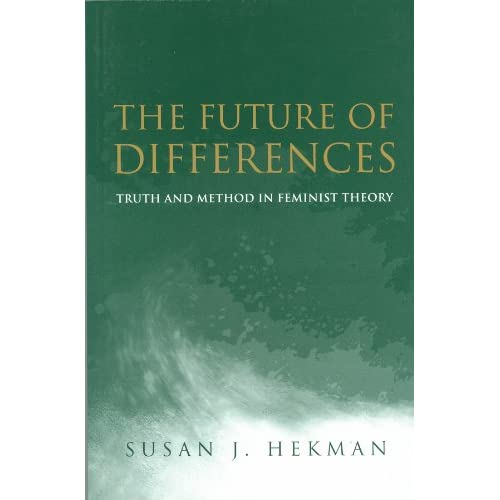 The Future of Differences: Truth and Method in Feminist Theory Susan J. Hekman