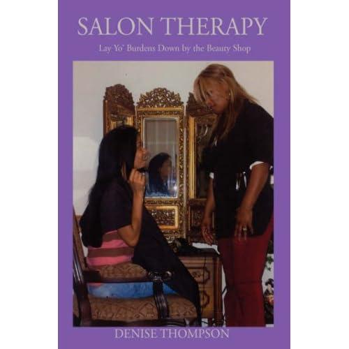 Salon Therapy: Lay Yo' Burdens Down by the Beauty Shop Denise Thompson