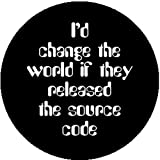 Badge Button Id Change the World If They Released the Source Code Computer Humor