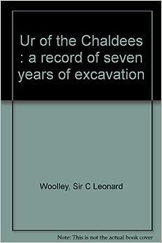 Excavations at Ur by Sir Leonard Woolley
