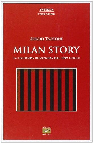 Milan story. La leggenda rossonera dal 1899 a oggi