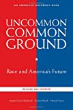 Uncommon Common Ground: Race and America's Future (Revised and Updated Edition)  (American Assembly Books)