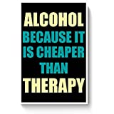 PosterGuy Posters (8X12 Inch) - Alcohol Because It Is Cheaper Than Therapy | Designed By: PosterGuy