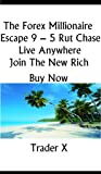 The Forex Millionaire Escape The Rut Chase Live Anywhere Join The New Rich