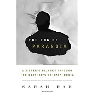 Learn more about the book, The Fog of Paranoia: A Sister's Journey through Her Brother's Schizophrenia