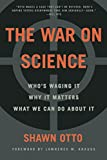 The War on Science: Who Is Waging It, Why It Matters, What We Can Do About It