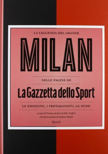 La leggenda del grande Milan nelle pagine de «La Gazzetta dello Sport». Le emozioni, i protagonisti, le sfide