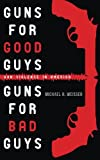 Guns for Good Guys, Guns for Bad Guys: Gun Violence in America