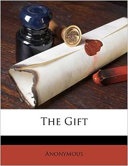 The Gift: Anonymous: 9781173887247: Amazon.com: Books