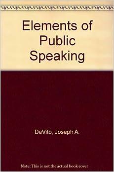 Elements of Public Speaking: Joseph A. Devito ...