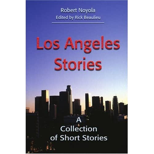 Los Angeles Stories: A Collection of Short Stories Robert Noyola