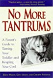 No More Tantrums : A Parent's Guide to Taming Your Toddler and Keeping Your Cool
