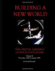 Building A New World Volume 2: The Orbital Assembly of Space Station Mir: Nov. 1994 - Aug. 1996
