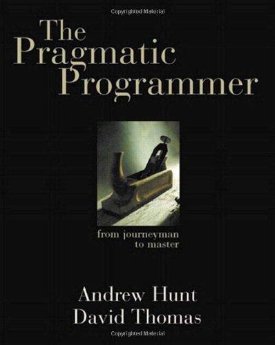 The Pragmatic Programmer: From Journeyman to
