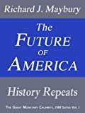 The Future of America: History Repeats (The Great Monetary Calamity Series Book 1)