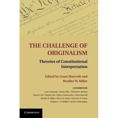 The Challenge of Originalism: Theories of Constitutional Interpretation Edited b