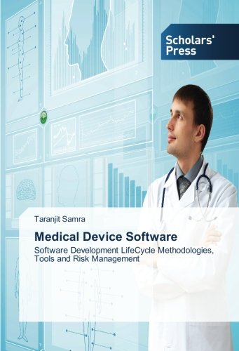 Medical Device Software: Software Development LifeCycle Methodologies, Tools and Risk Management