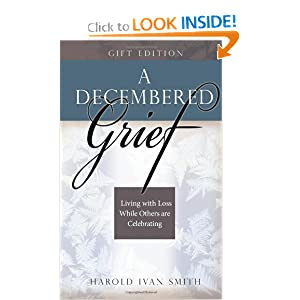 A Decembered Grief: Living with Loss While Others are Celebrating Harold Ivan Smith