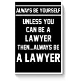 PosterGuy Posters (12X18 Inch) - Always Be Your Self, Unless You Are A Lawyer | Designed By: PosterGuy