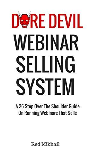 Dare Devil Webinar Selling System: A 26 Step over The Shoulder Guide On Running A Webinar That Sells