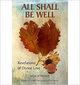 All Will Be Well: The Radical Optimism of Julian of Norwich