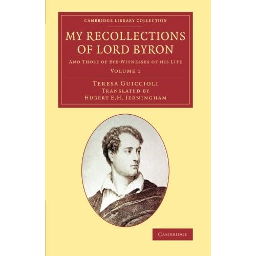 My Recollections of Lord Byron: And Those of Eye-Witnesses of his Life: Volume 1