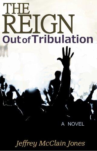 Out of the end of the world as we know it, comes the beginning of the world we dreamed of and prayed for. The REIGN: Out of Tribulation by Jeffrey McClain Jones