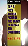Best 3 kiss action figures and Ways to Kiss a Shy Boyfriend: kiss alive