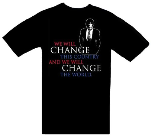 President Barack Obama T-Shirt ~ We Will Change This Country And We Will Change The World ...