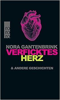 Verficktes Herz & Andere Geschichten (Nora Gantenbrink)
