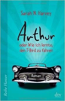 Arthur oder Wie ich lernte den T-Bird zu fahren (Sarah N. Harvey)