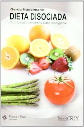 Dieta disociada - combinar alimentos para adelgazar (Pluma Y Papel (orix)) de Nudelmann, Gerda (2011) Tapa blanda
