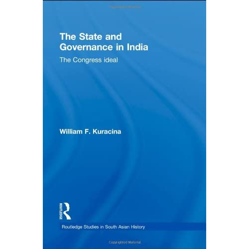 The State and Governance in India: The Congress Ideal Kuracina, William F. (Auth
