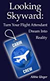 Looking Skyward: Turn Your Flight Attendant Dream Into Reality