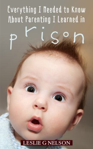 Everything I Needed to Know About Parenting I Learned in Prison: Tales of a Correctional Officer