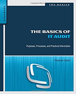 The Basics of IT Audit: Purposes, Processes, and Practical Information (Basics (